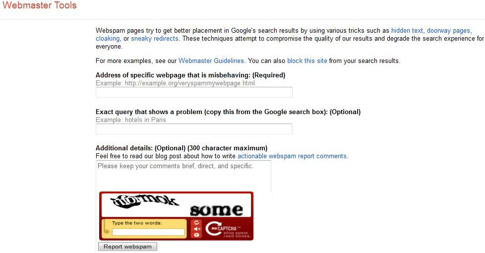 Webspam pages try to get better placement in Google's search results by using various tricks such as hidden text, doorway pages, cloaking, or sneaky redirects. These techniques attempt to compromise the quality of our results and degrade the search experience for everyone.